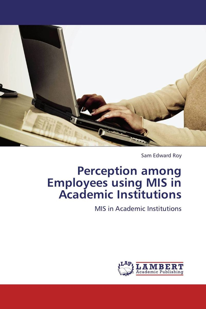Perception among Employees using MIS in Academic Institutions jill anne o sullivan validating academic training versus industry training using erp