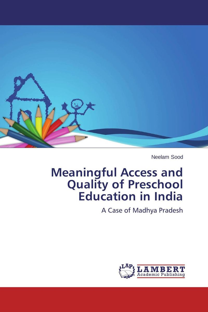 Meaningful Access and Quality of Preschool Education in India education preschool