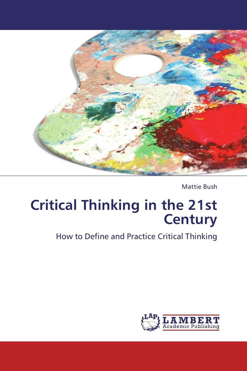 Critical Thinking in the 21st Century critical thinking