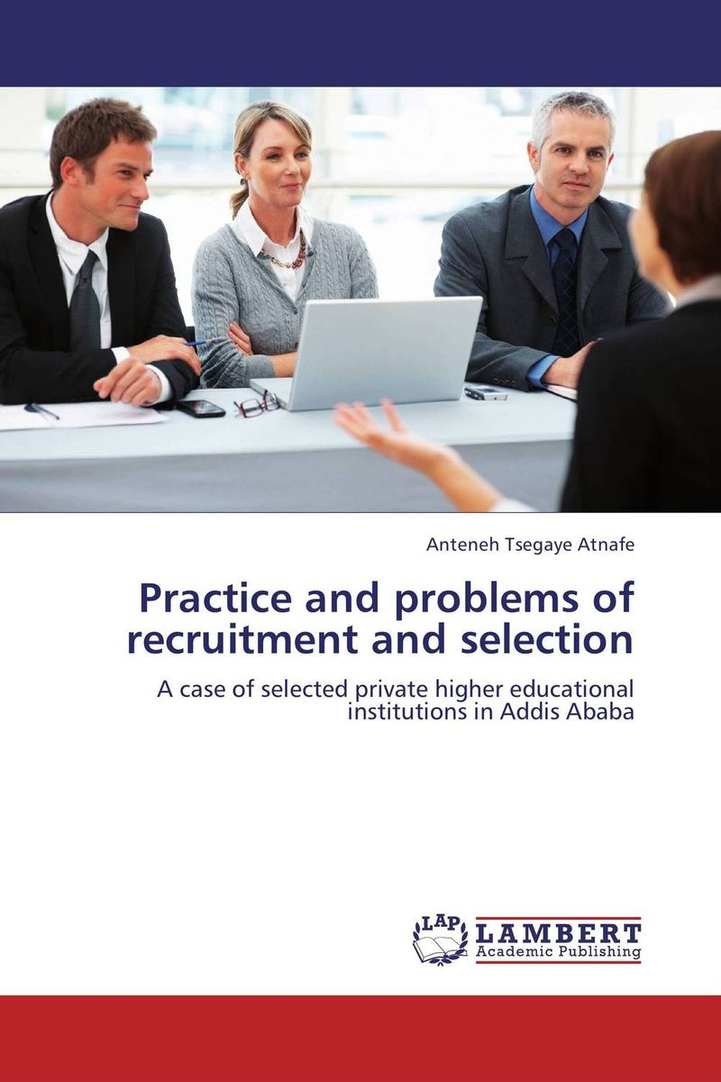 Practice and problems of recruitment and selection