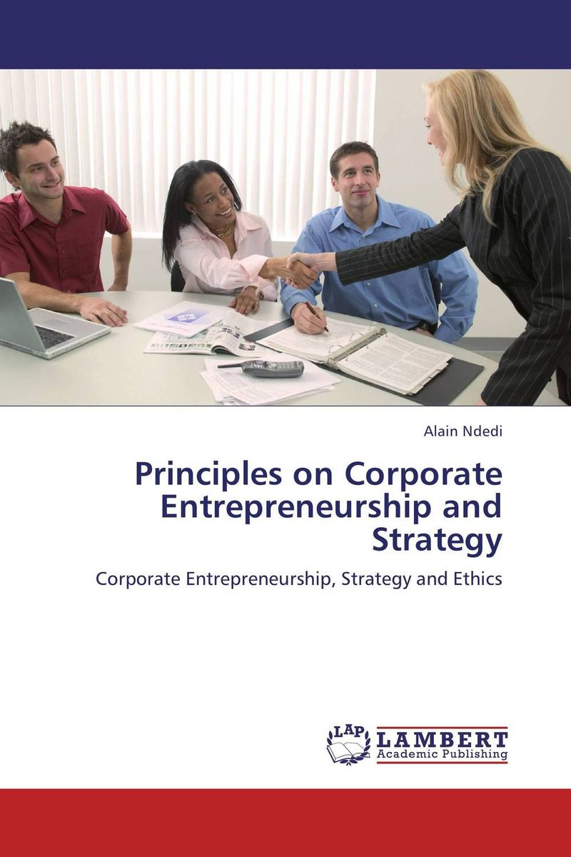 Principles on Corporate Entrepreneurship and Strategy john dearie where the jobs are entrepreneurship and the soul of the american economy