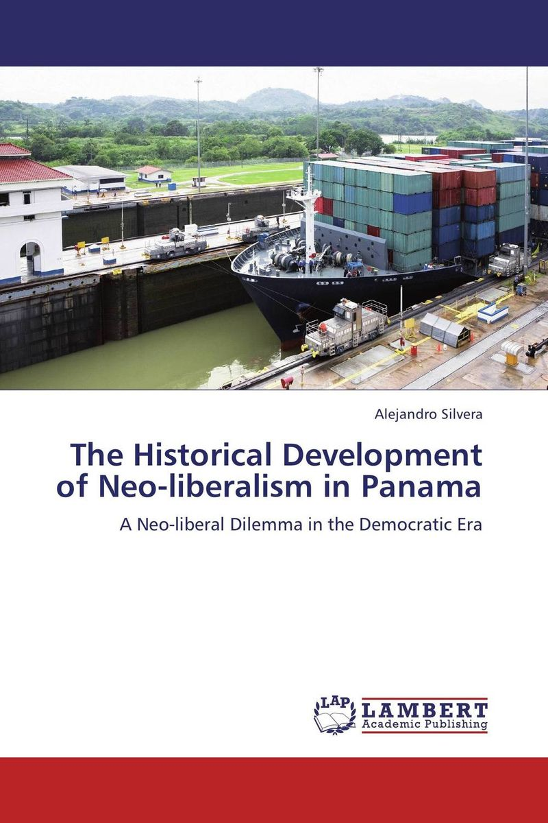 The Historical Development of Neo-liberalism in Panama legal systems of the contemporary world monograph