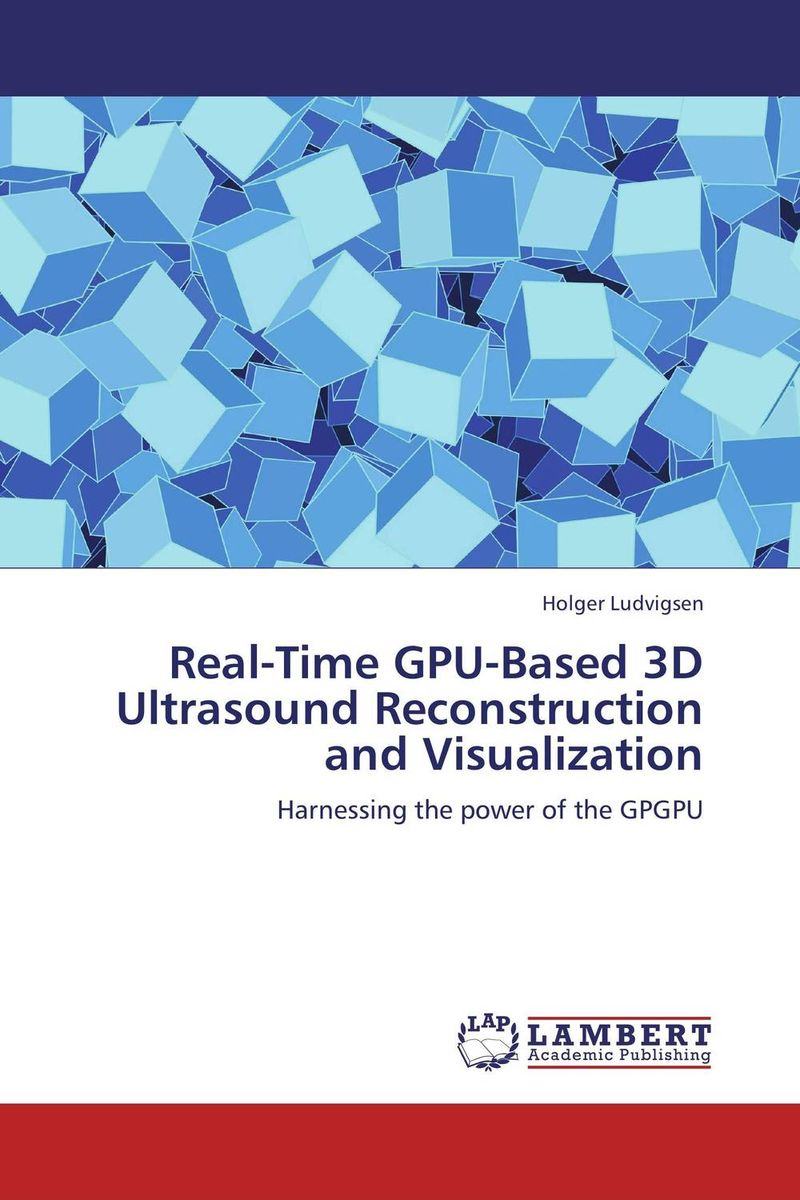 Real-Time GPU-Based 3D Ultrasound Reconstruction and Visualization real time gpu based 3d ultrasound reconstruction and visualization
