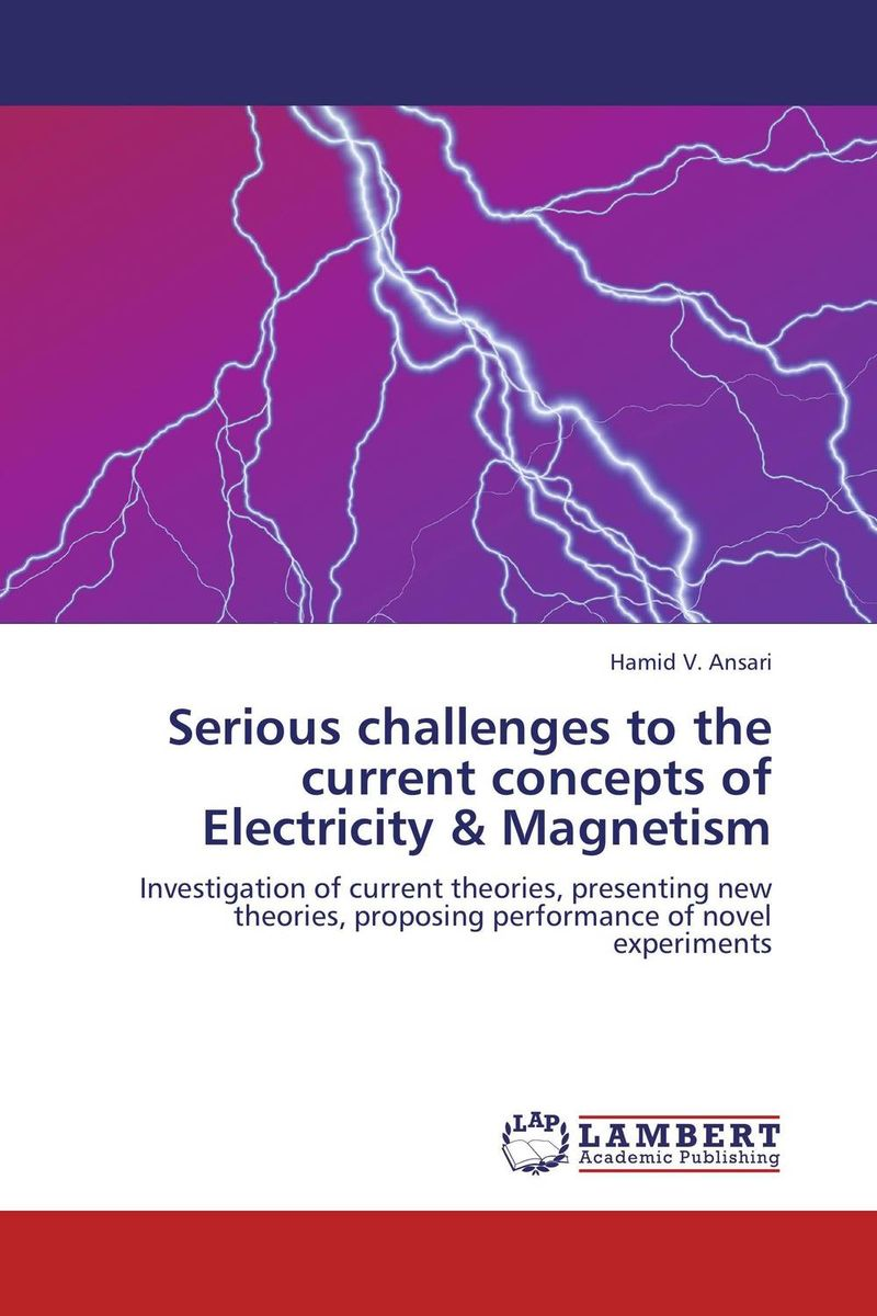 Serious challenges to the current concepts of Electricity & Magnetism j greer nano and giga challenges in microelectronics