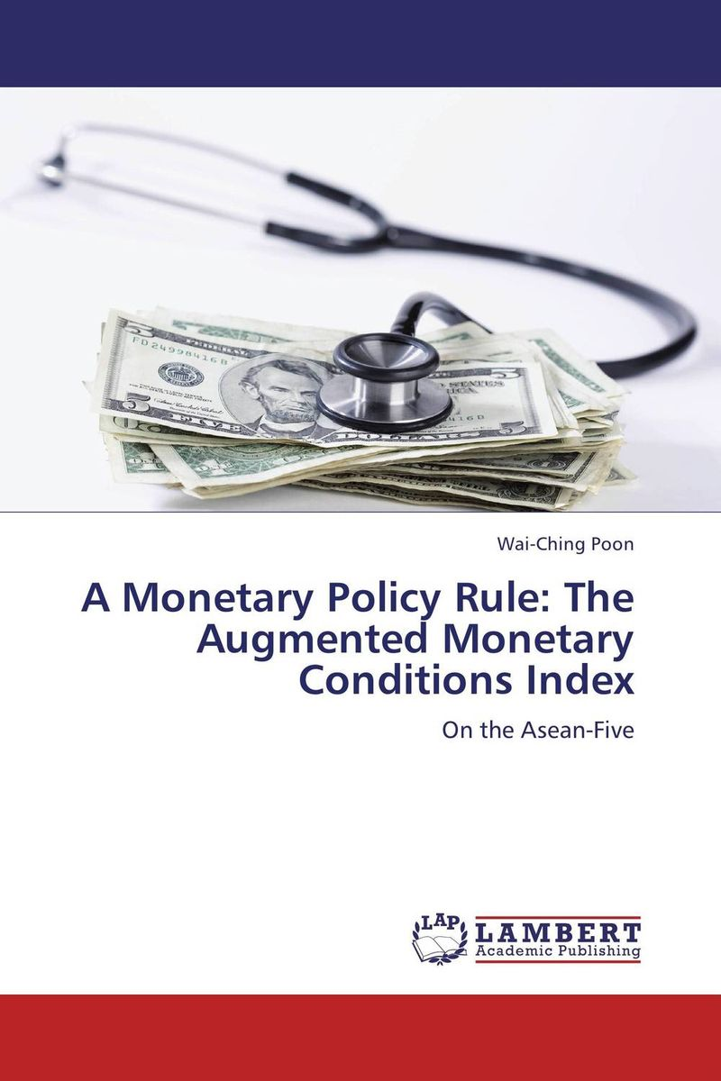 A Monetary Policy Rule: The Augmented Monetary Conditions Index ali issa estimating the demand for money in libya an application of the lagrange multiplier structural break unit root test and the ardl cointegration approach