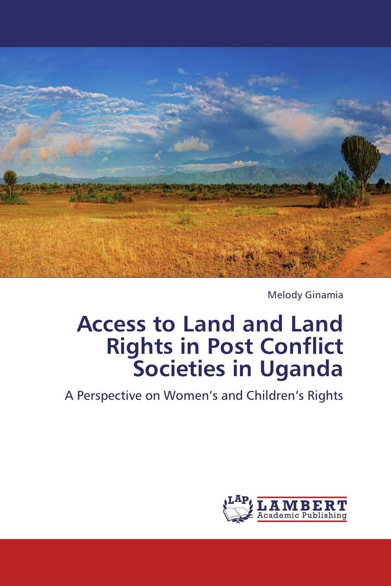 Access to Land and Land Rights in Post Conflict Societies in Uganda evolution of societies in uganda