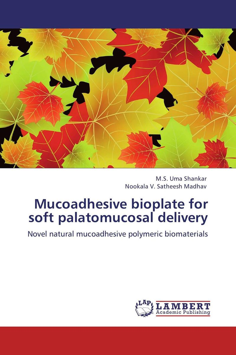 Mucoadhesive bioplate for soft palatomucosal delivery the lonely polygamist – a novel