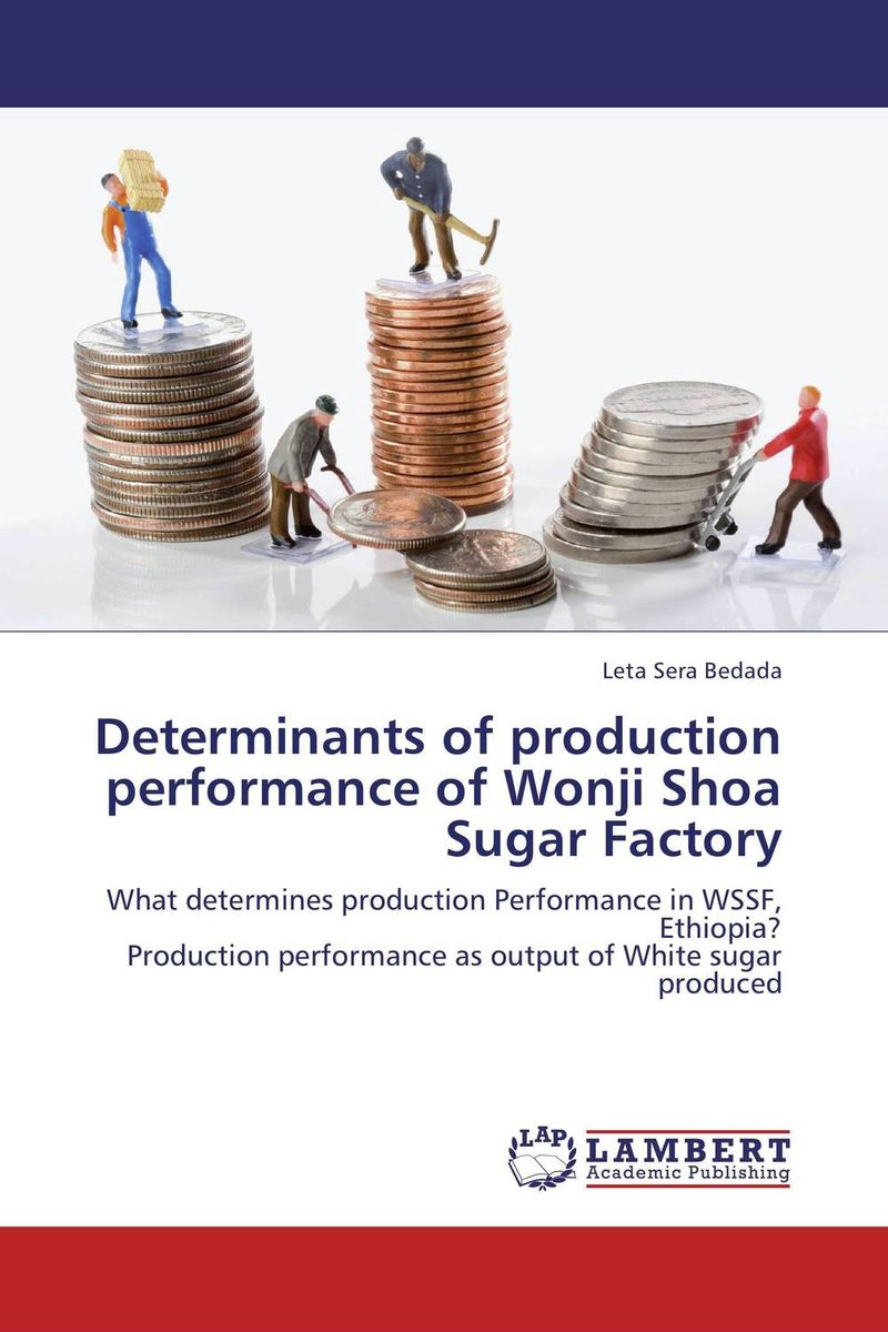 Determinants of production performance of Wonji Shoa Sugar Factory david parmenter key performance indicators developing implementing and using winning kpis