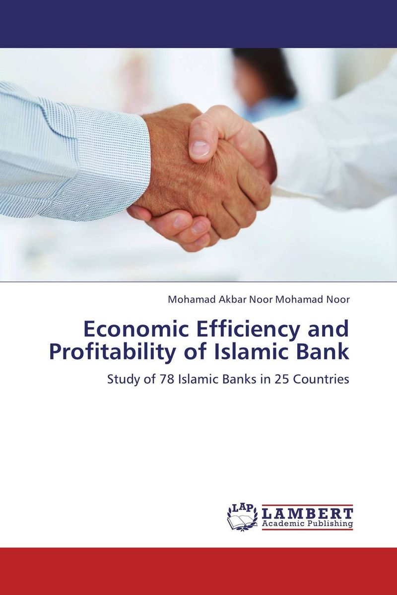 Economic Efficiency and Profitability of Islamic Bank efficiency of conventional versus islamic banks
