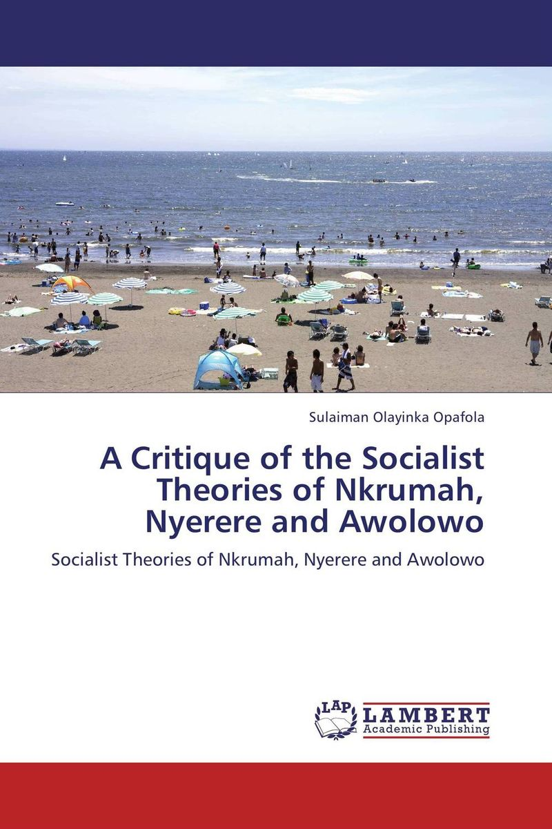 A Critique of the Socialist Theories of Nkrumah, Nyerere and Awolowo socialism in galicia – the emergence of polish social democracy and ukrainian radicalism