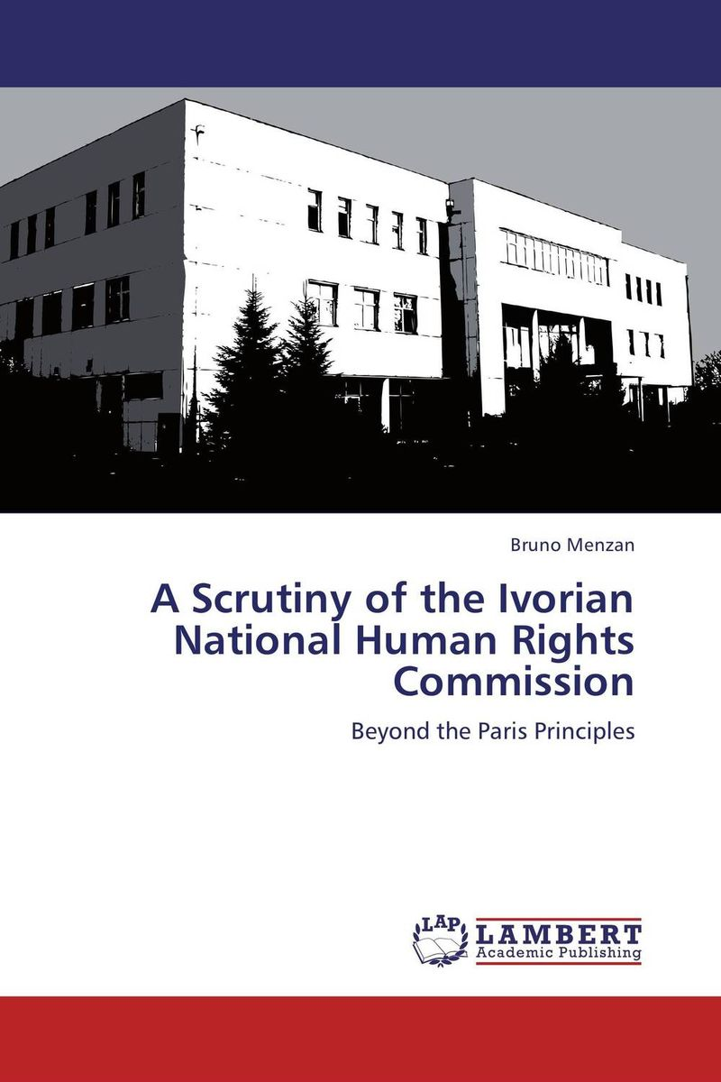 A Scrutiny of the Ivorian National Human Rights Commission documents of the african commission on human and peoples rights volume ii 1999 2007