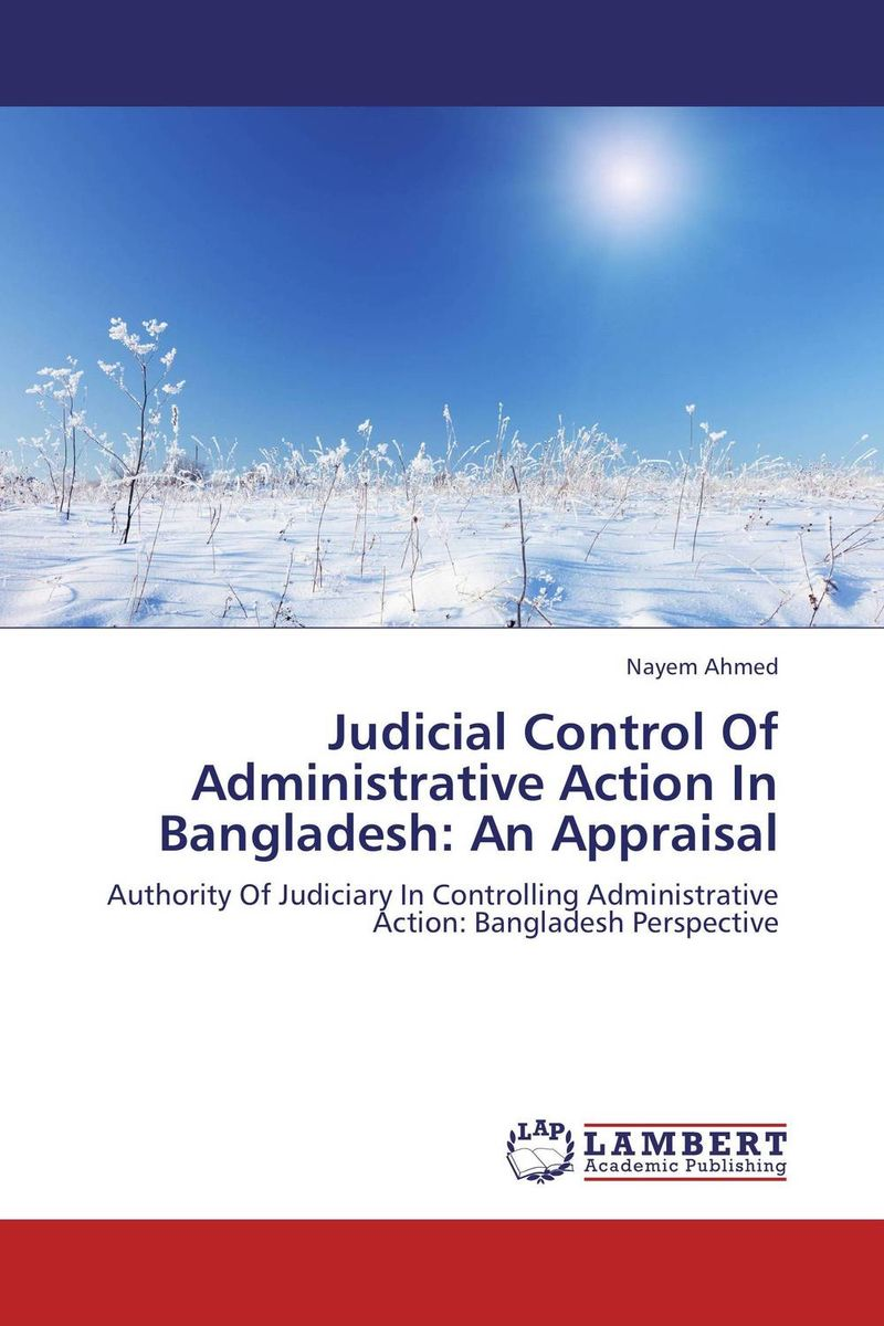 Judicial Control Of Administrative Action In Bangladesh: An Appraisal administrative justice in context