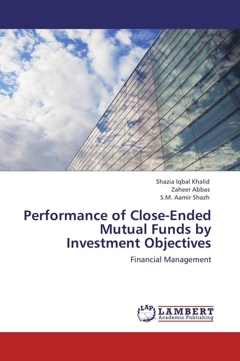 Performance of Close-Ended Mutual Funds by Investment Objectives john haslem a mutual funds portfolio structures analysis management and stewardship
