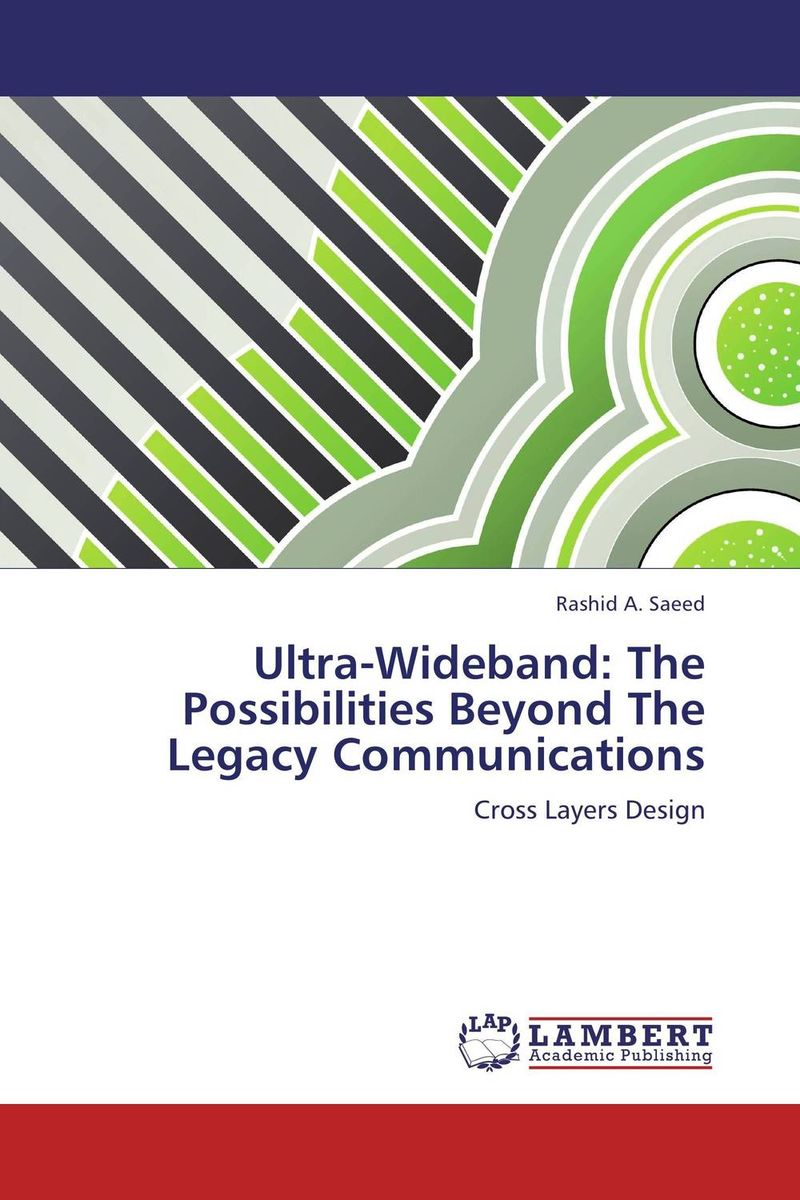 Ultra-Wideband: The Possibilities Beyond The Legacy Communications ultra wideband communications systems structure and design
