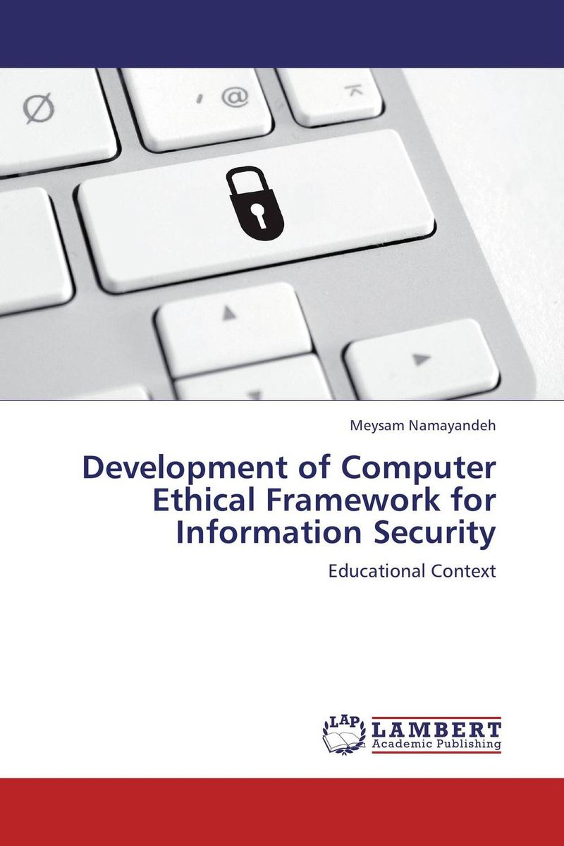Development of Computer Ethical Framework for Information Security