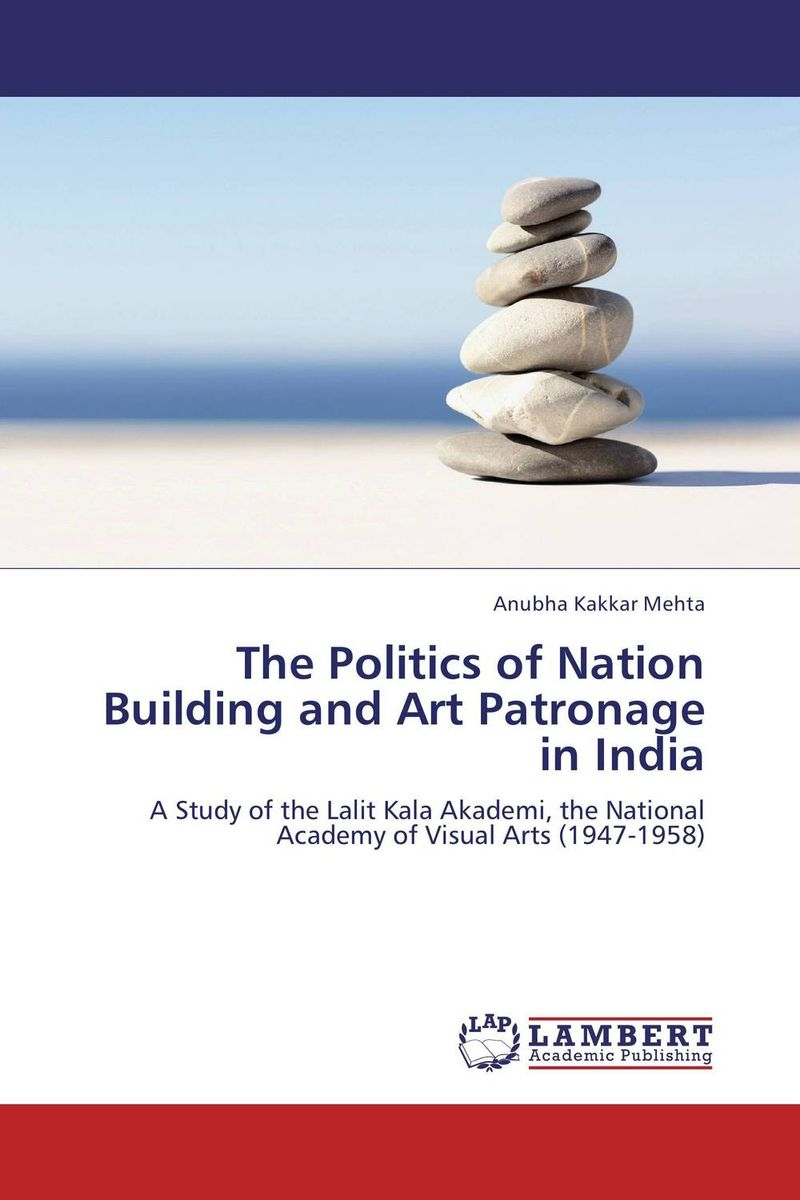 The Politics of Nation Building and Art Patronage in India reason ideology and politics