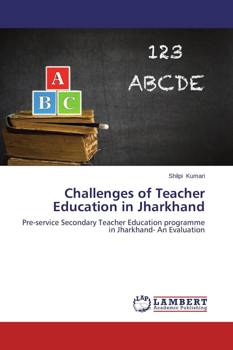 Challenges of Teacher Education in Jharkhand work experience education for teachers