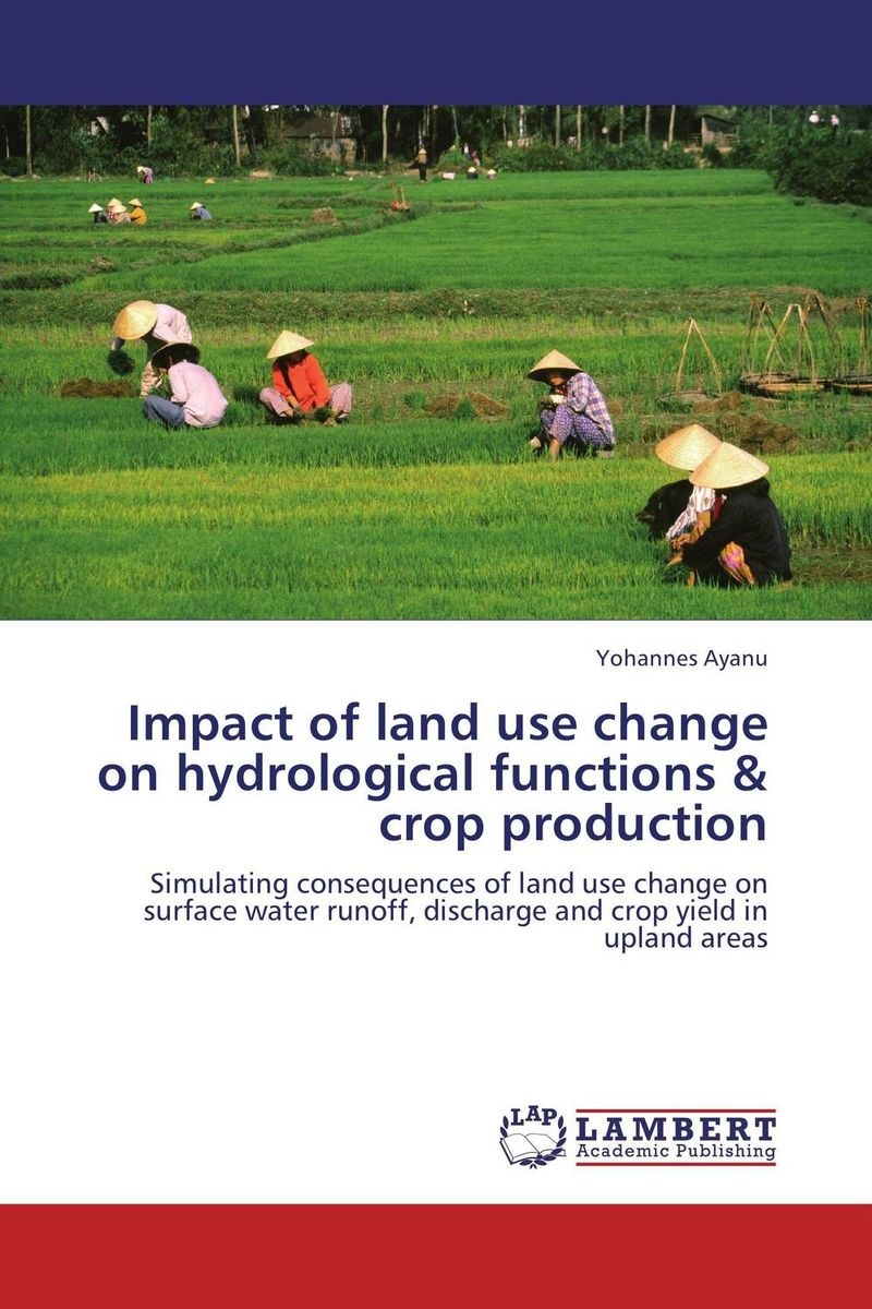 Impact of land use change on hydrological functions & crop production opportunities for and constraints on crop production