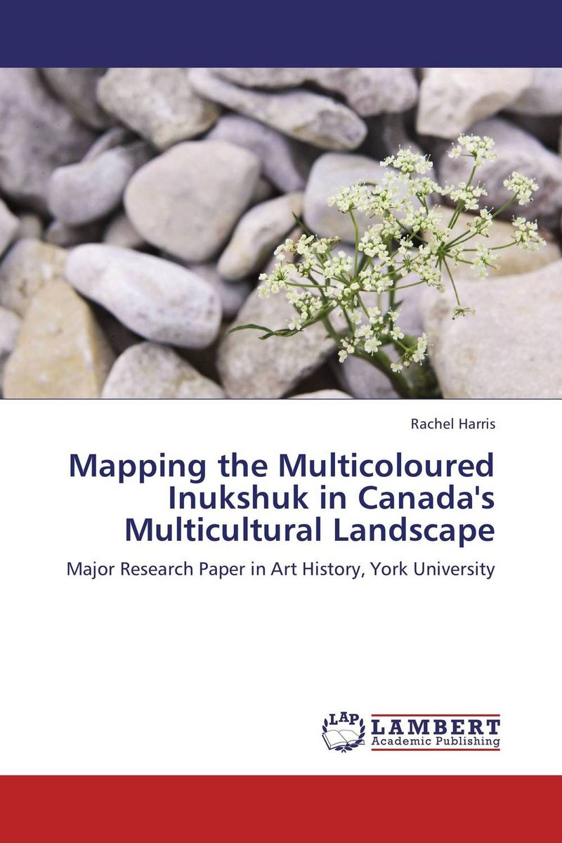 Mapping the Multicoloured Inukshuk in Canada's Multicultural Landscape joseph lane an answer to the inquiry into the state of the nation