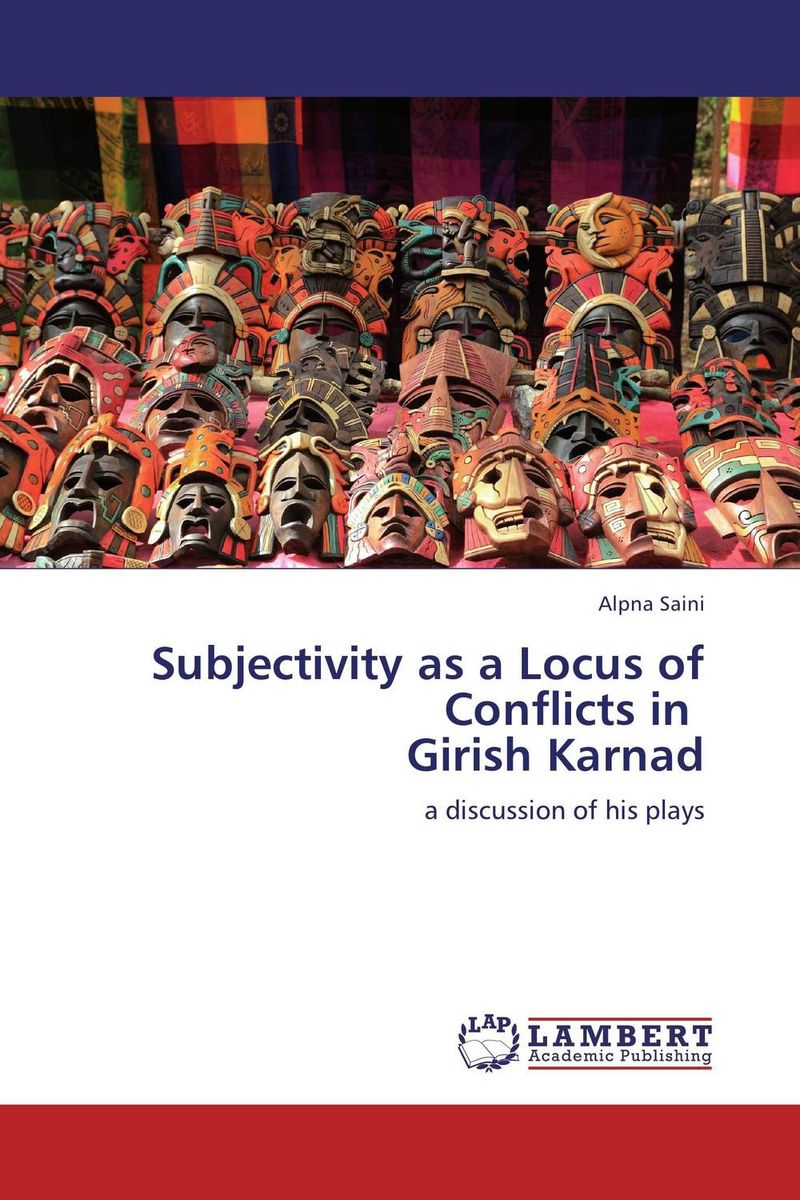 Subjectivity as a Locus of Conflicts in Girish Karnad the theme of familial disintegration in select plays of sam shepard