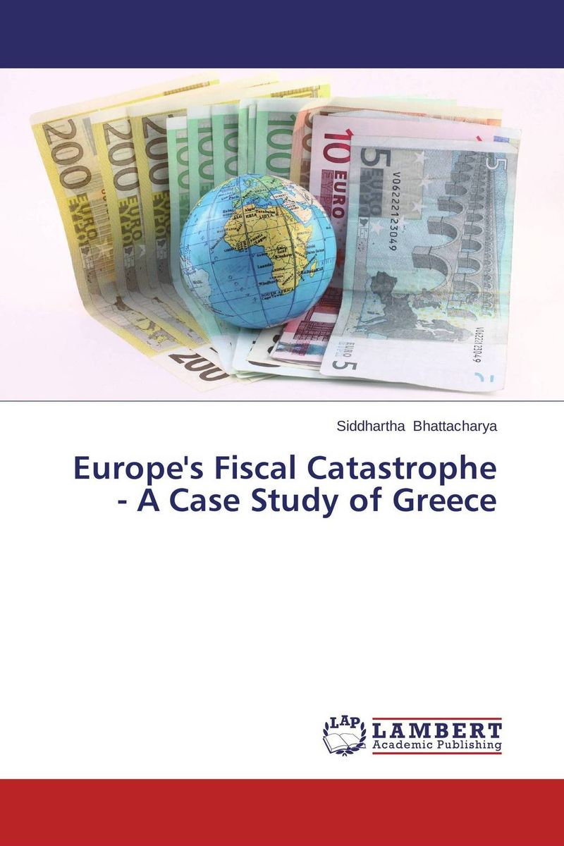 Europe's Fiscal Catastrophe - A Case Study of Greece