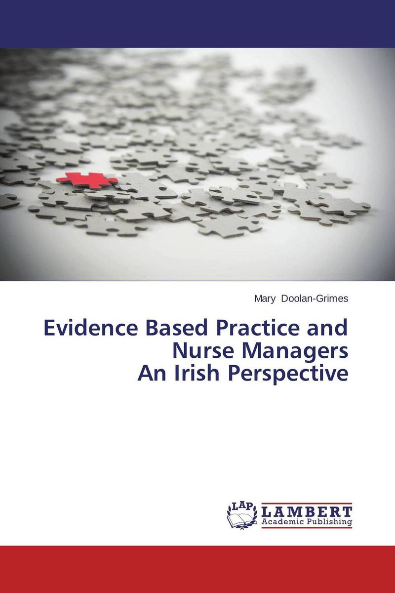 Evidence Based Practice and Nurse Managers  An Irish Perspective david lahey predicting success evidence based strategies to hire the right people and build the best team