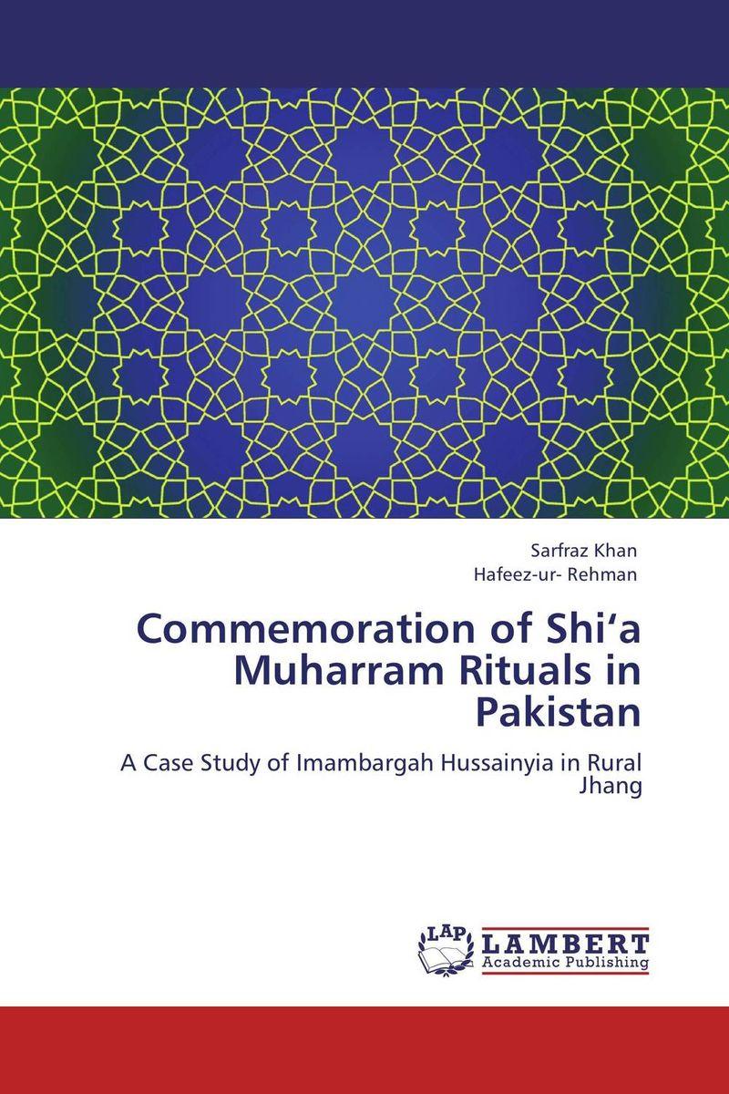 Commemoration of Shi'a Muharram Rituals in Pakistan uzma rehman sufi shrines and identity construction in pakistan
