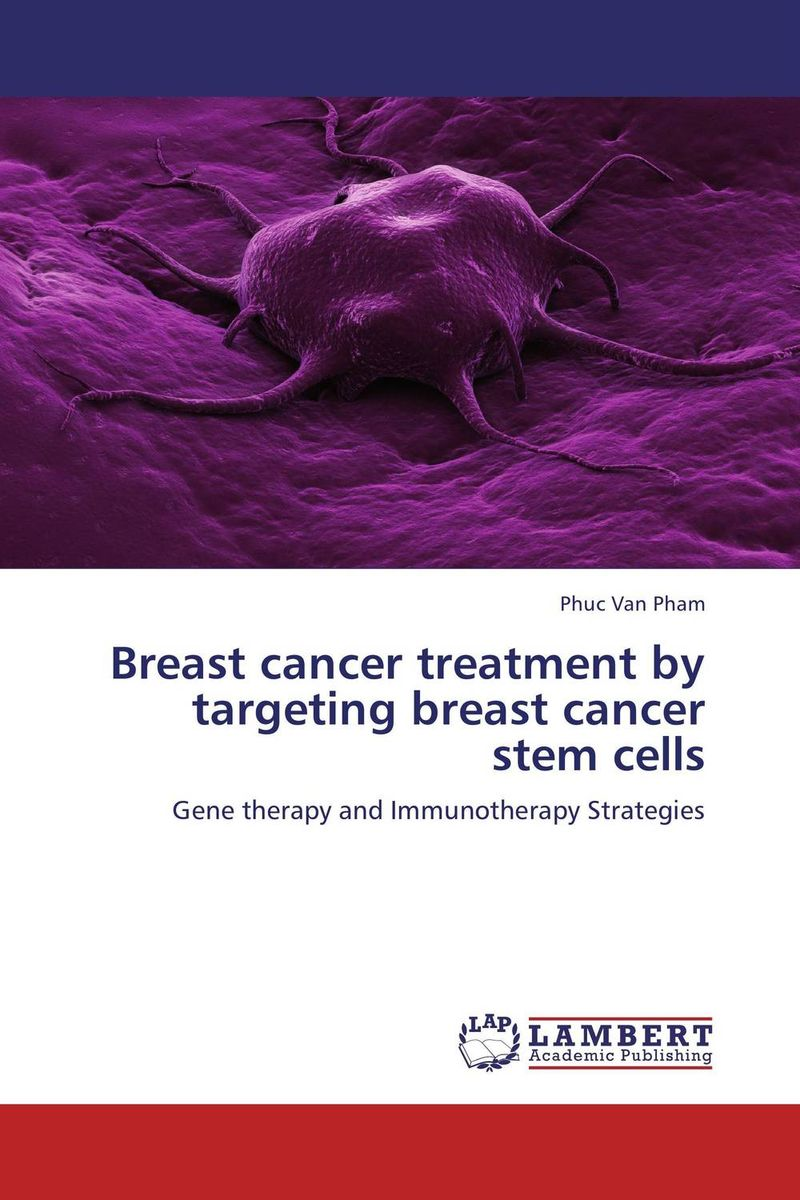 Breast cancer treatment by targeting breast cancer stem cells choices in breast cancer treatment – medical specialists and cancer survivors tell you what you need to know