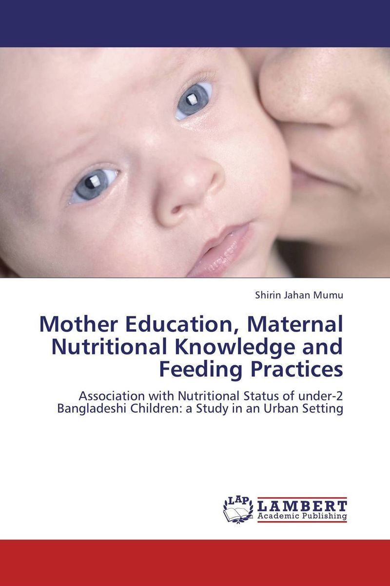 Mother Education, Maternal Nutritional Knowledge and Feeding Practices maternal perception and feeding practices effect on preschooler s weight