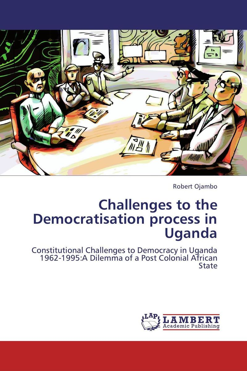 Challenges to the Democratisation process in Uganda democracy in america nce