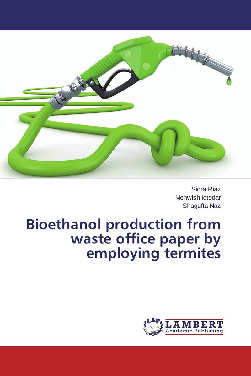 Bioethanol production from waste office paper by employing termites shailesh jadhav prof k l tiwari and renjini production of bioethanol from mahua flower