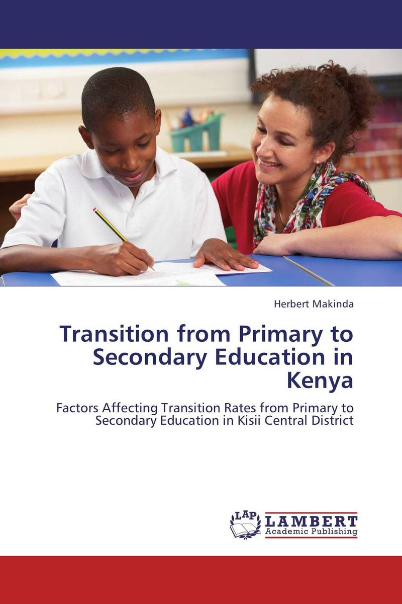 Transition from Primary to Secondary Education in Kenya the maya in transition