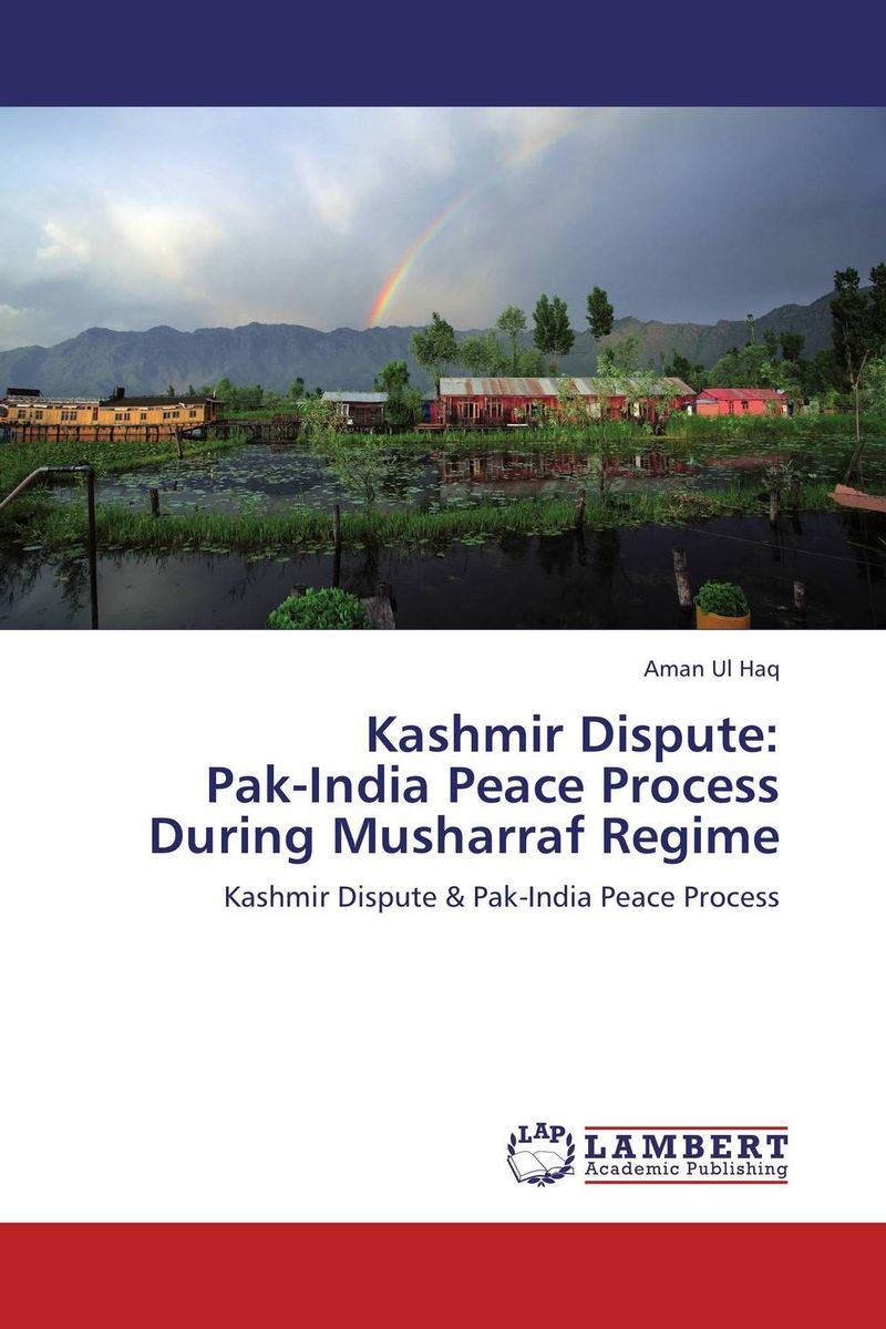 Kashmir Dispute:  Pak-India Peace Process  During Musharraf Regime terrorism kashmir dispute and possible solutions