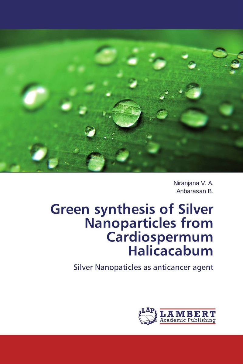 Green synthesis of Silver Nanoparticles from Cardiospermum Halicacabum green synthesis of magnetite and silver nanoparticles