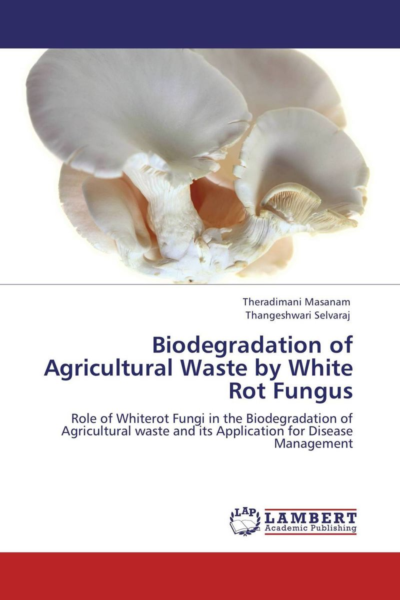 Biodegradation of Agricultural Waste by White Rot Fungus h n gour pankaj sharma and rakesh kaushal pathological aspects and management of root rot of groundnut