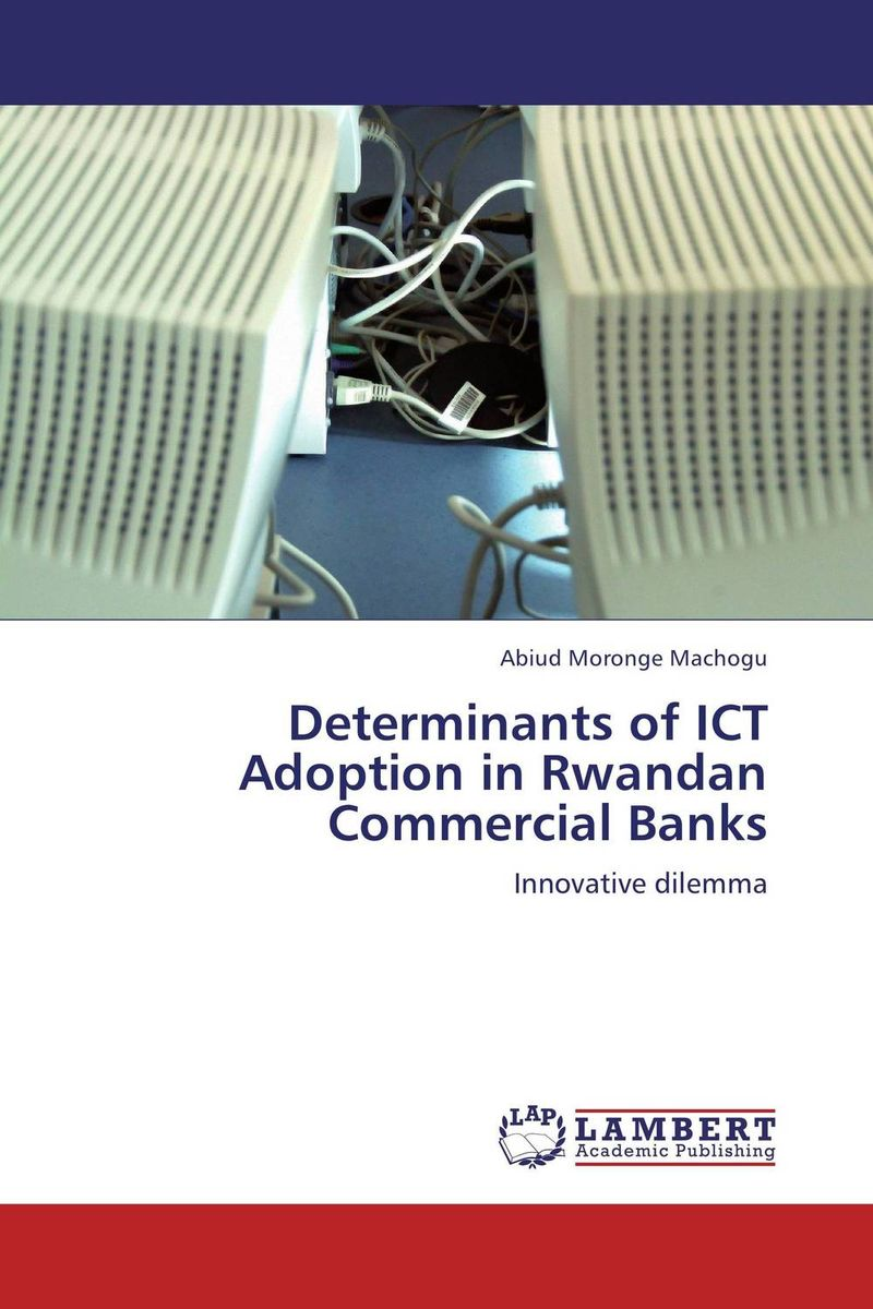 Determinants of ICT Adoption in Rwandan Commercial Banks duncan bruce the dream cafe lessons in the art of radical innovation