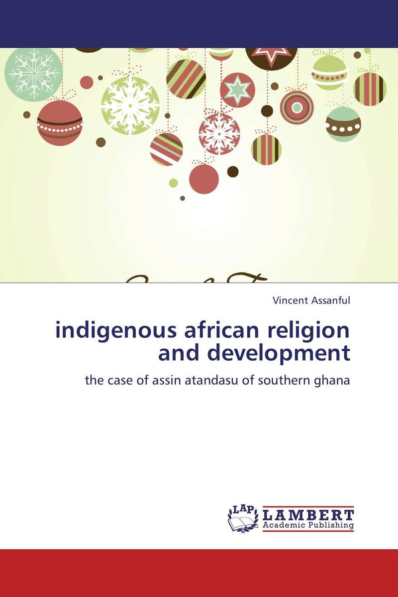indigenous african religion and development phillip d mazambara the vitality of african indigenous religion