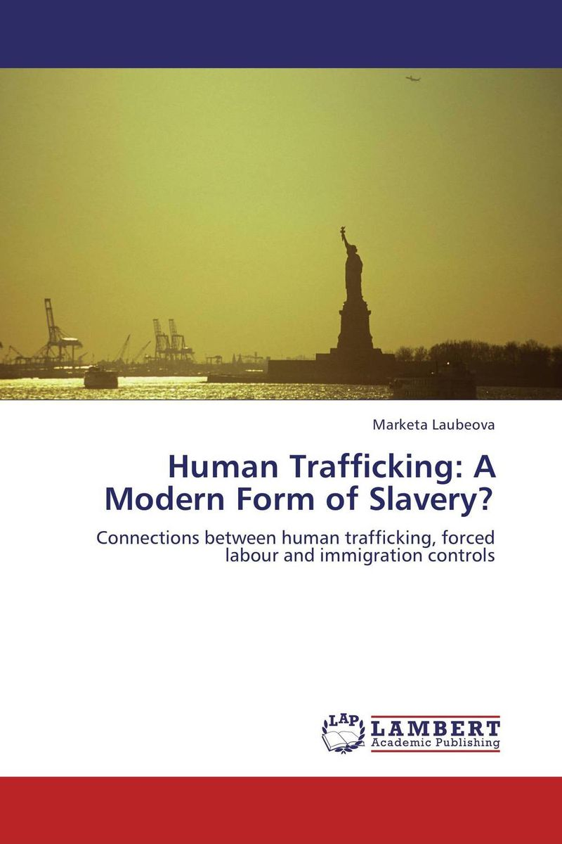 Human Trafficking: A Modern Form of Slavery? human trafficking