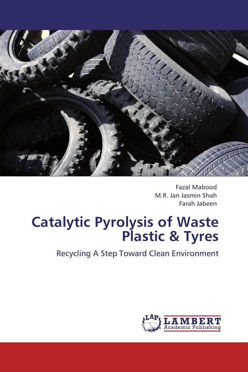 Catalytic Pyrolysis of Waste Plastic & Tyres rabia nazir faiza ashfaq and awais shaukat catalytic treatment of dyeing industry waste water