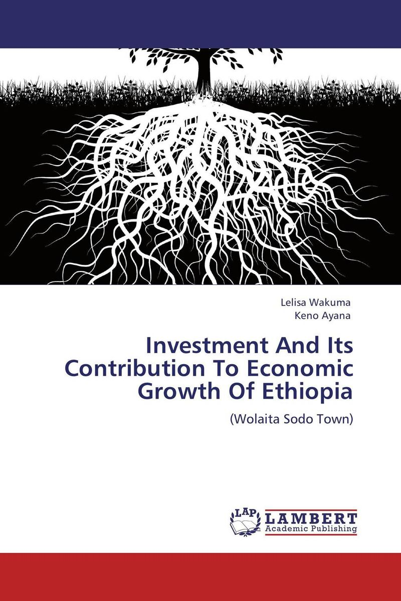 Investment And Its Contribution To Economic Growth Of Ethiopia developmental state and economic transformation the case of ethiopia