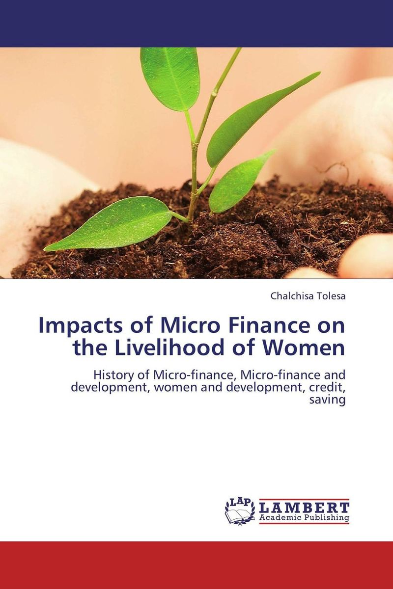 Impacts of Micro Finance on the Livelihood of Women jaynal ud din ahmed and mohd abdul rashid institutional finance for micro and small entreprises in india