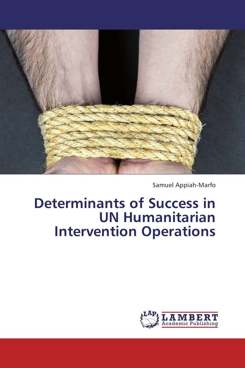 Determinants of Success in UN Humanitarian Intervention Operations moisei persits a shamefaced intervention the soviet intervention in iran 1920 1921
