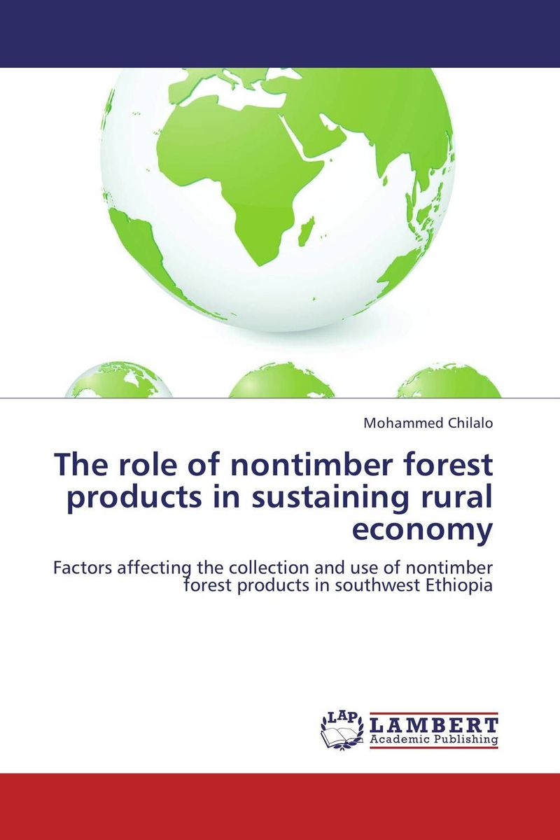 The role of nontimber forest products in sustaining rural economy ahmed mohammed non timber forest products and food security