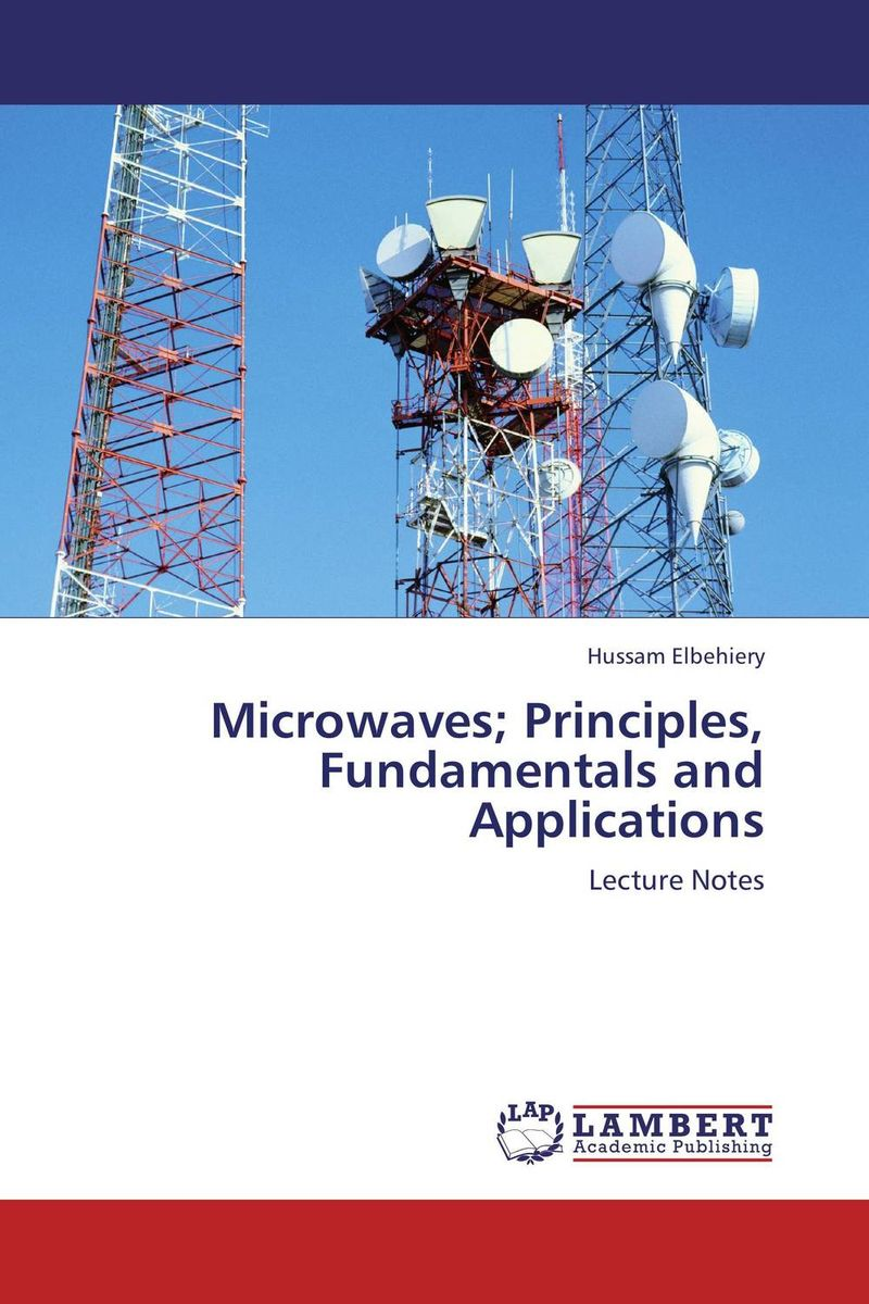 Microwaves; Principles, Fundamentals and Applications bernard s schweigert microwaves in the food processing industry