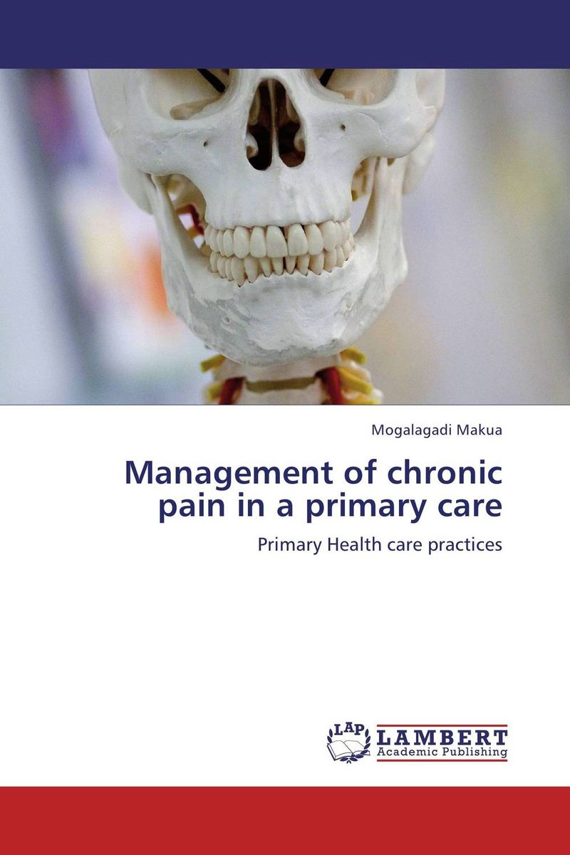 Management of chronic pain in a primary care a physician s guide to pain and symptom management in cancer patients 2e
