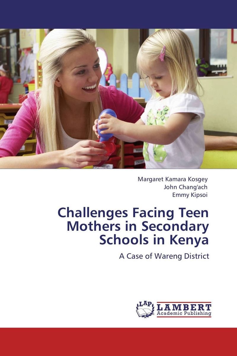 Challenges Facing Teen Mothers in Secondary Schools in Kenya challenges facing teen mothers in secondary schools in kenya