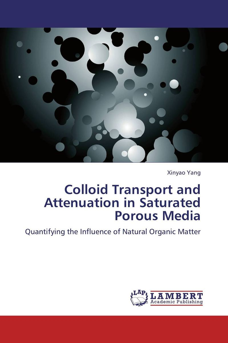 Colloid Transport and Attenuation in Saturated Porous Media transport phenomena in porous media iii