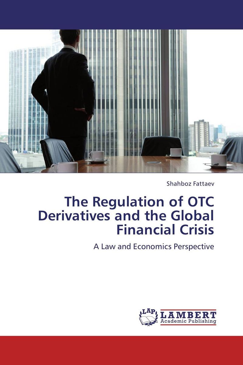 The Regulation of OTC Derivatives and the Global Financial Crisis davis edwards risk management in trading techniques to drive profitability of hedge funds and trading desks