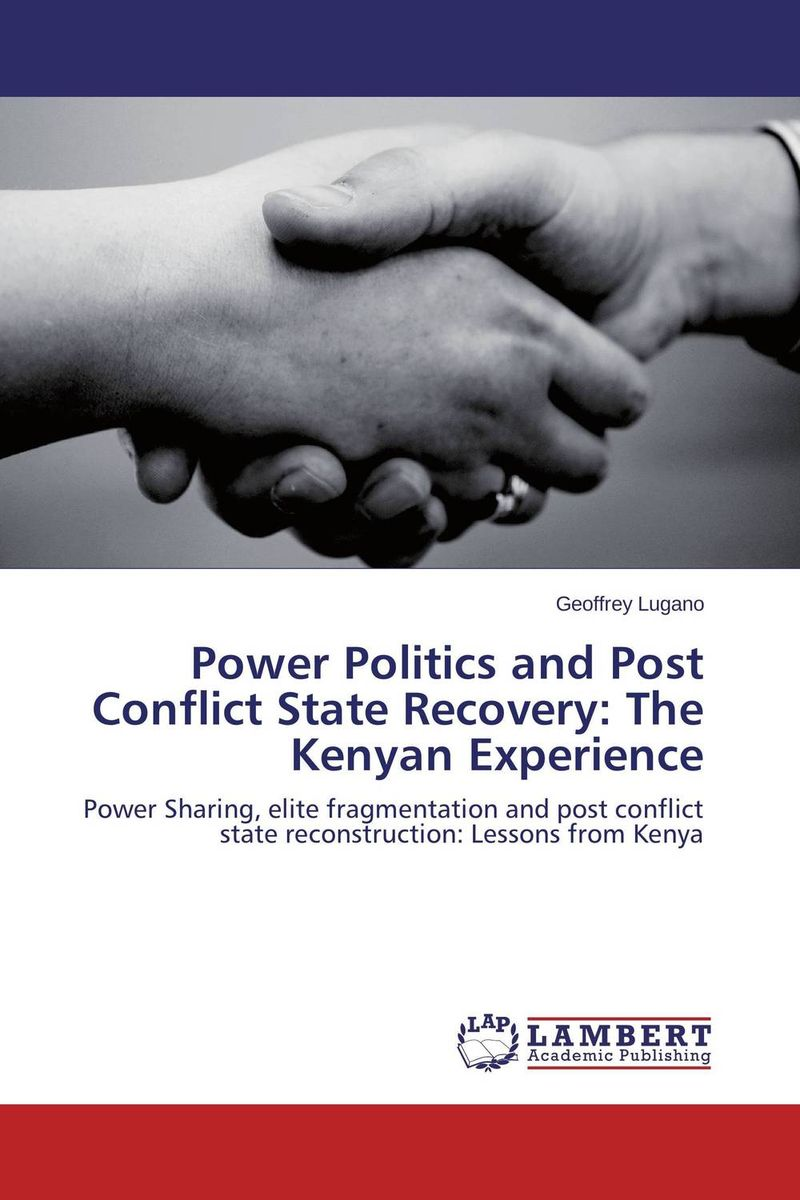 Power Politics and Post Conflict State Recovery: The Kenyan Experience affair of state an