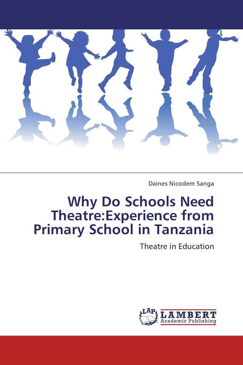 Why Do Schools Need Theatre:Experience from Primary School in Tanzania elite science education arts of the new millennium